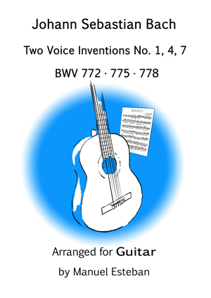 Bach: Two Voice Inventions 1,4,7-arranged for GUITAR by Manuel Esteban @ guitar-repertoire.com