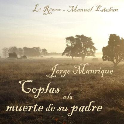 Coplas a la muerte de su padre · Jorge Manrique, poesía. Manuel Esteban, composición. Intérpretes: La Reverie-CANTICA. Foto: KLW
